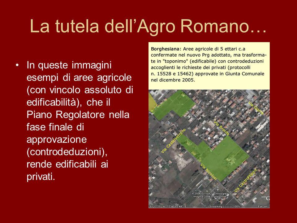 La tutela dellAgro Romano… In queste immagini esempi di aree agricole (con vincolo assoluto di edificabilità), che il Piano Regolatore nella fase fina