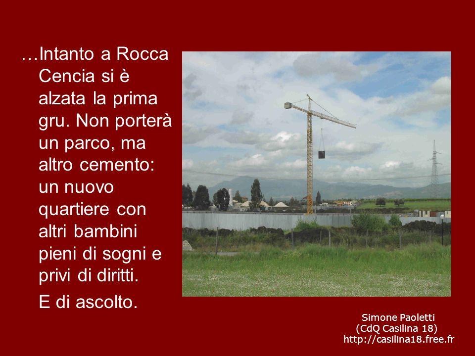 …Intanto a Rocca Cencia si è alzata la prima gru. Non porterà un parco, ma altro cemento: un nuovo quartiere con altri bambini pieni di sogni e privi