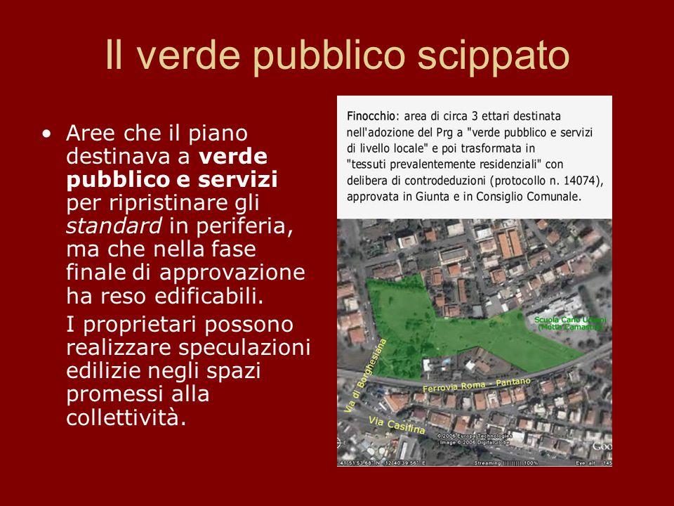 Aree che il piano destinava a verde pubblico e servizi per ripristinare gli standard in periferia, ma che nella fase finale di approvazione ha reso ed