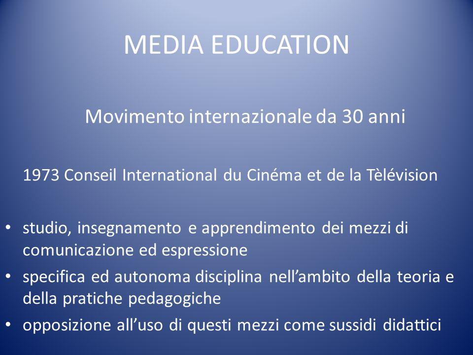 MEDIA EDUCATION Movimento internazionale da 30 anni 1973 Conseil International du Cinéma et de la Tèlévision studio, insegnamento e apprendimento dei mezzi di comunicazione ed espressione specifica ed autonoma disciplina nellambito della teoria e della pratiche pedagogiche opposizione alluso di questi mezzi come sussidi didattici