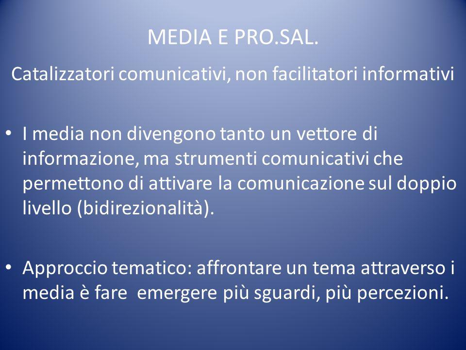 MEDIA E PRO.SAL. Catalizzatori comunicativi, non facilitatori informativi I media non divengono tanto un vettore di informazione, ma strumenti comunic