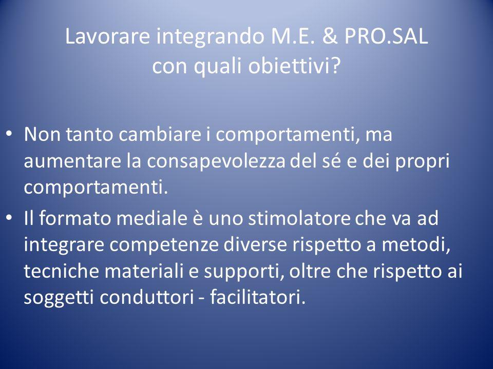 Lavorare integrando M.E. & PRO.SAL con quali obiettivi? Non tanto cambiare i comportamenti, ma aumentare la consapevolezza del sé e dei propri comport