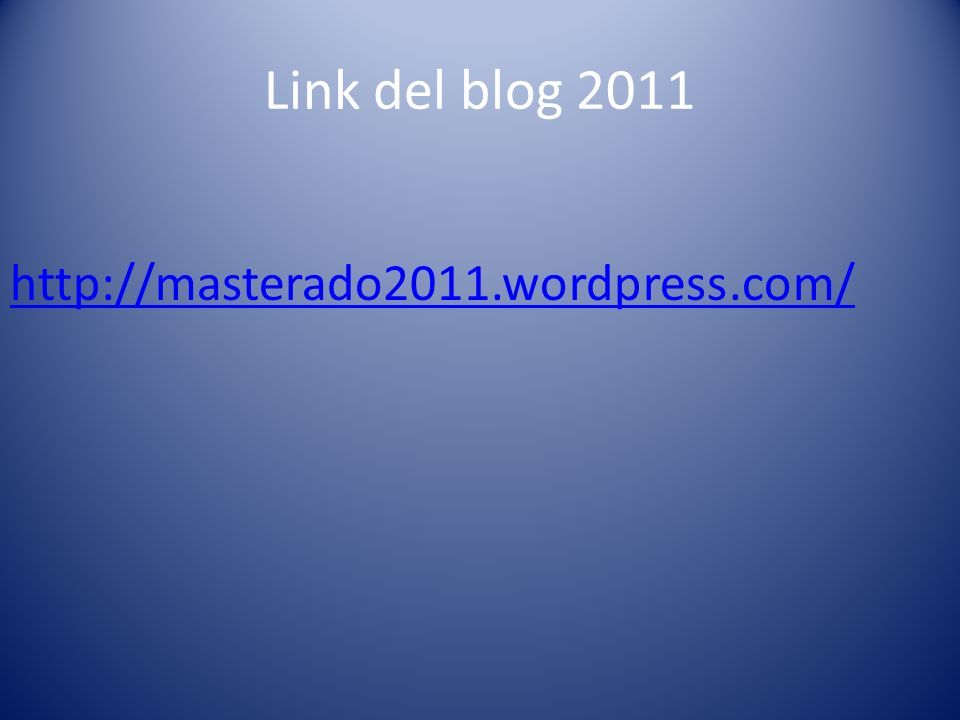Link del blog 2011 http://masterado2011.wordpress.com/