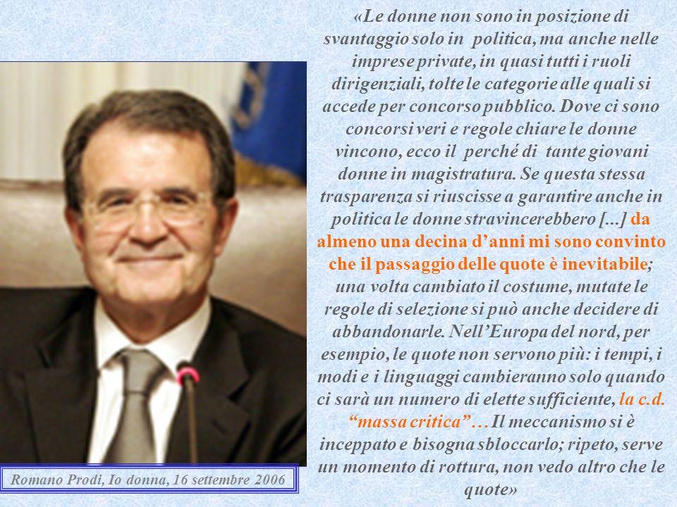 27 Romano Prodi, Io donna, 16 settembre 2006 «Le donne non sono in posizione di svantaggio solo in politica, ma anche nelle imprese private, in quasi
