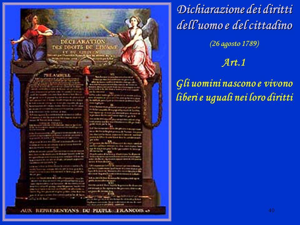 40 Dichiarazione dei diritti delluomo e del cittadino (26 agosto 1789) Art.1 Gli uomini nascono e vivono liberi e uguali nei loro diritti