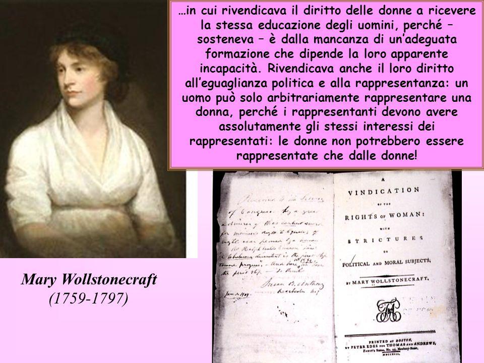 47 Mary Wollstonecraft (1759-1797) …in cui rivendicava il diritto delle donne a ricevere la stessa educazione degli uomini, perché – sosteneva – è dal