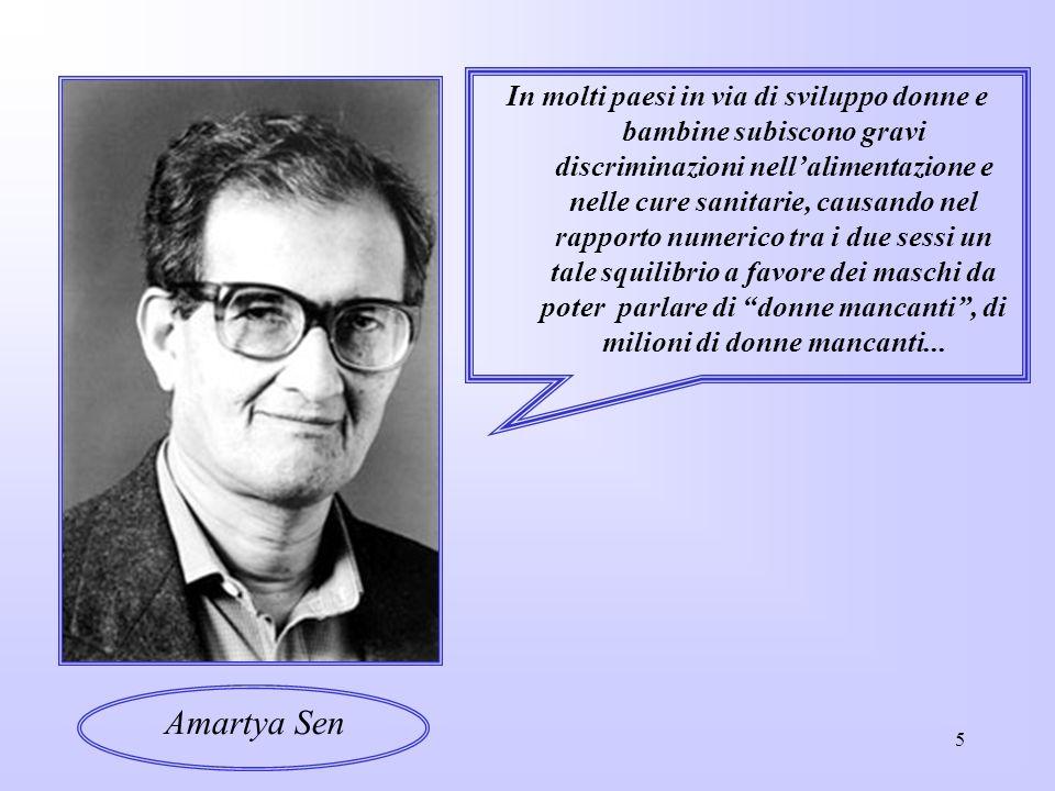 5 Amartya Sen In molti paesi in via di sviluppo donne e bambine subiscono gravi discriminazioni nellalimentazione e nelle cure sanitarie, causando nel