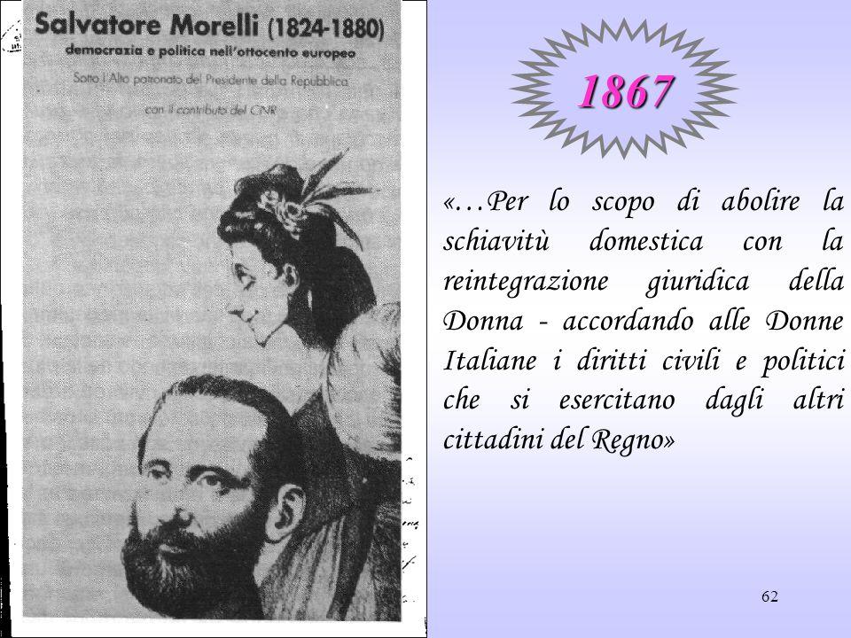 62 «…Per lo scopo di abolire la schiavitù domestica con la reintegrazione giuridica della Donna - accordando alle Donne Italiane i diritti civili e po