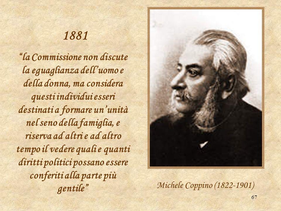 67 Michele Coppino (1822-1901) la Commissione non discute la eguaglianza delluomo e della donna, ma considera questi individui esseri destinati a form