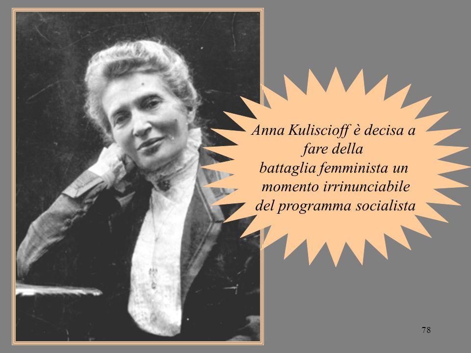78 Anna Kuliscioff è decisa a fare della battaglia femminista un momento irrinunciabile del programma socialista