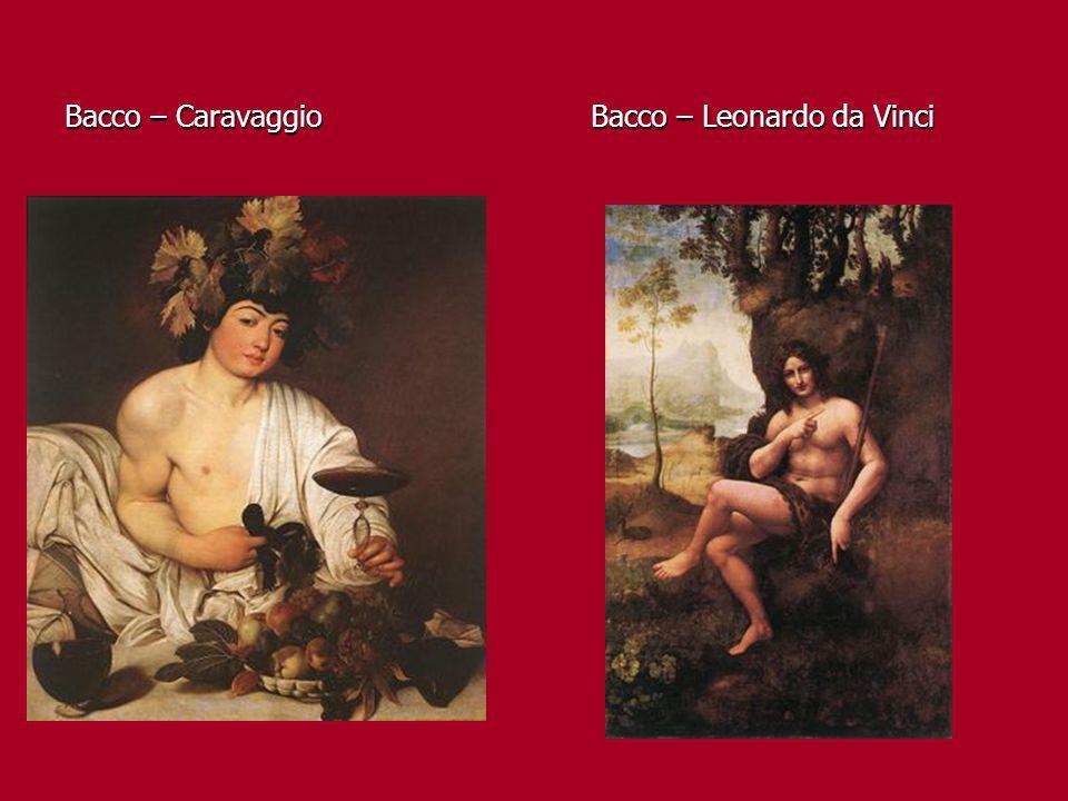 Bacco – Caravaggio Bacco – Leonardo da Vinci