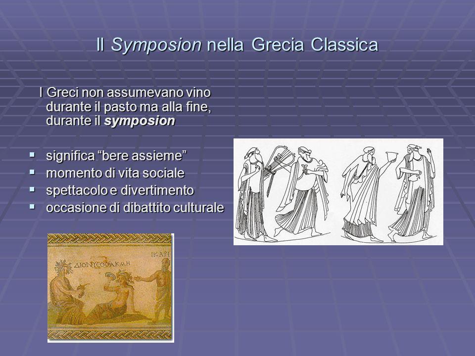 Il Symposion nella Grecia Classica I Greci non assumevano vino durante il pasto ma alla fine, durante il symposion I Greci non assumevano vino durante