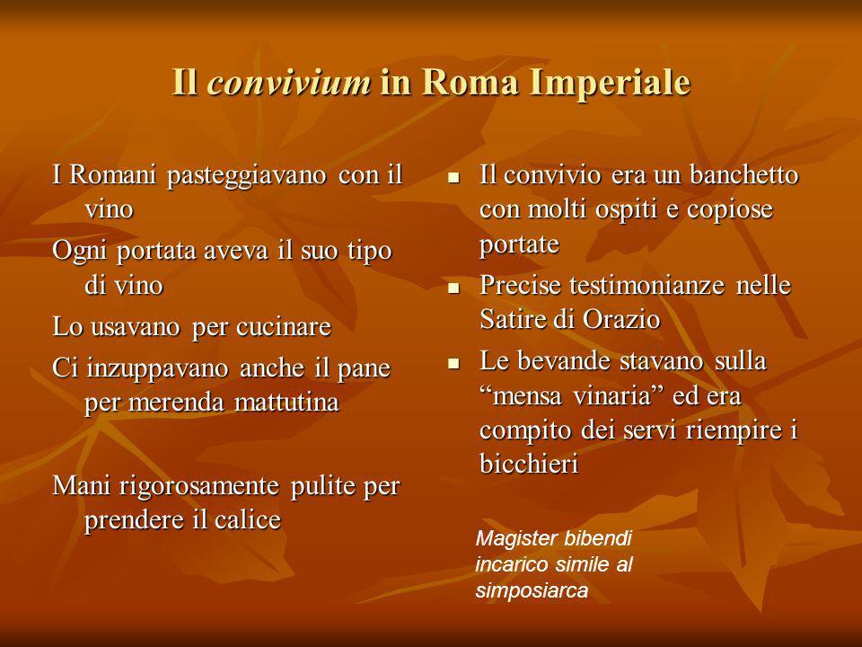 Il convivium in Roma Imperiale I Romani pasteggiavano con il vino Ogni portata aveva il suo tipo di vino Lo usavano per cucinare Ci inzuppavano anche