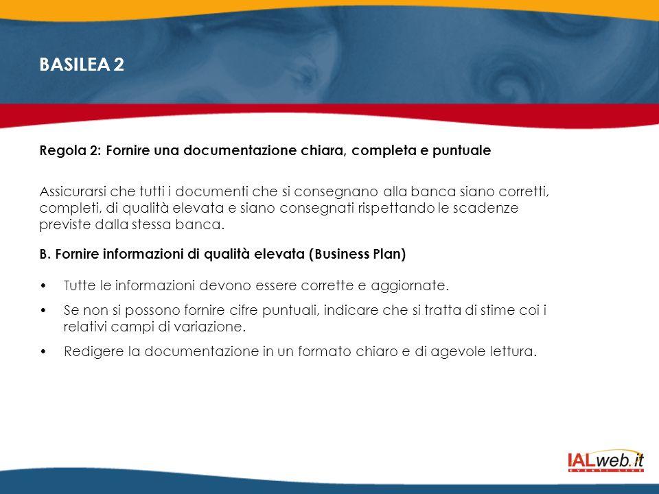 BASILEA 2 Regola 2: Fornire una documentazione chiara, completa e puntuale Assicurarsi che tutti i documenti che si consegnano alla banca siano corret