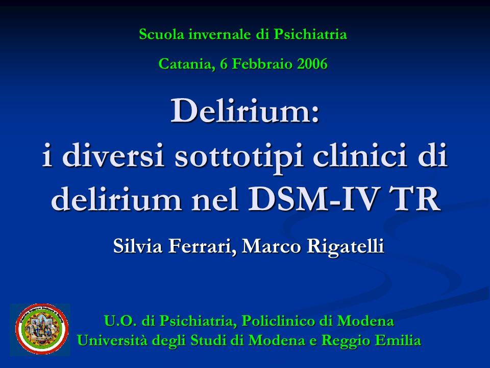 Delirium: i diversi sottotipi clinici di delirium nel DSM-IV TR Silvia Ferrari, Marco Rigatelli U.O. di Psichiatria, Policlinico di Modena Università