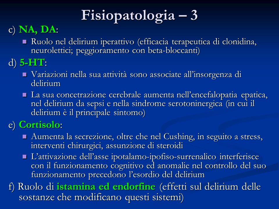 Fisiopatologia – 3 c) NA, DA: Ruolo nel delirium iperattivo (efficacia terapeutica di clonidina, neurolettici; peggioramento con beta-bloccanti) Ruolo