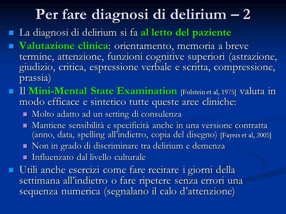 Per fare diagnosi di delirium – 2 La diagnosi di delirium si fa al letto del paziente La diagnosi di delirium si fa al letto del paziente Valutazione