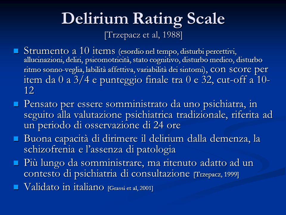 Delirium Rating Scale [Trzepacz et al, 1988] Strumento a 10 items (esordio nel tempo, disturbi percettivi, allucinazioni, deliri, psicomotricità, stat