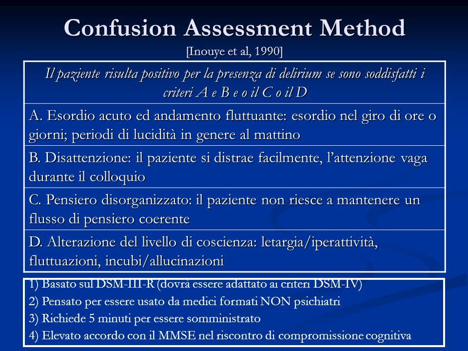 Confusion Assessment Method [Inouye et al, 1990] Il paziente risulta positivo per la presenza di delirium se sono soddisfatti i criteri A e B e o il C