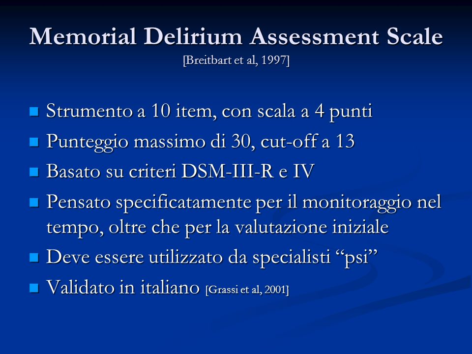 Memorial Delirium Assessment Scale [Breitbart et al, 1997] Strumento a 10 item, con scala a 4 punti Strumento a 10 item, con scala a 4 punti Punteggio