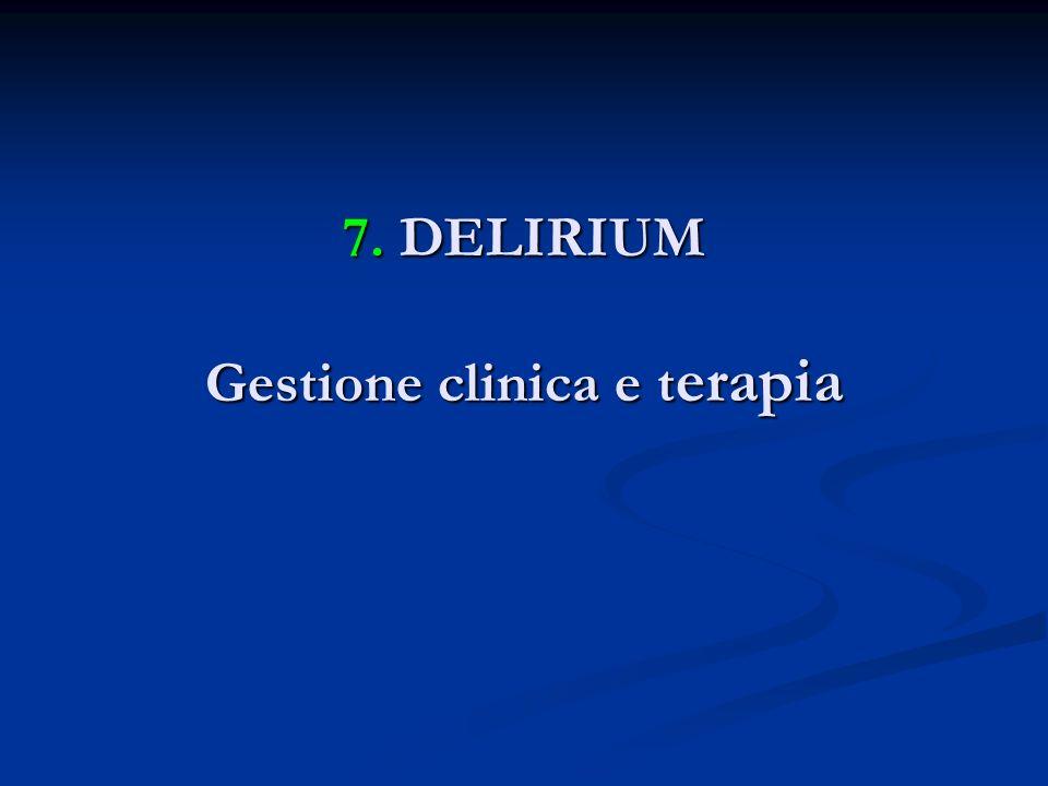 7. DELIRIUM Gestione clinica e t erapia