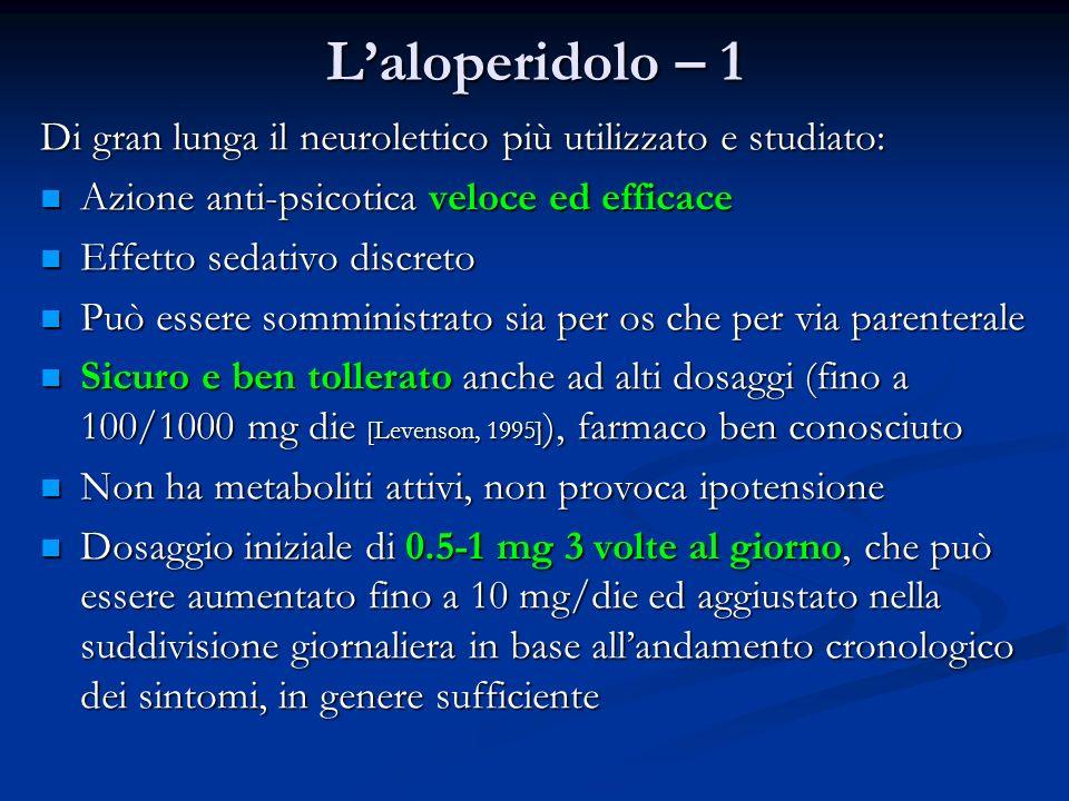 Laloperidolo – 1 Di gran lunga il neurolettico più utilizzato e studiato: Azione anti-psicotica veloce ed efficace Azione anti-psicotica veloce ed eff