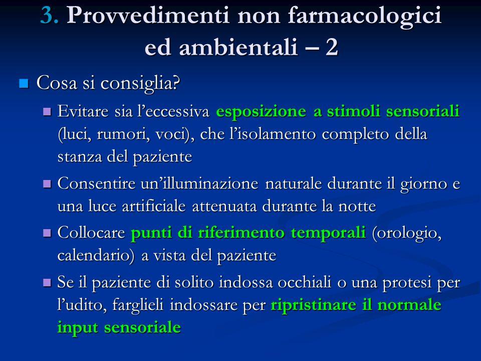 3. Provvedimenti non farmacologici ed ambientali – 2 Cosa si consiglia? Cosa si consiglia? Evitare sia leccessiva esposizione a stimoli sensoriali (lu