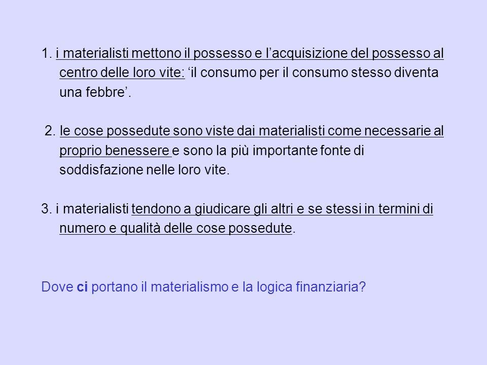 Consumismo e Materialismo non sono accidenti di percorso nella concezione economica dominante e nel modello di sviluppo che ne consegue, non sono le d
