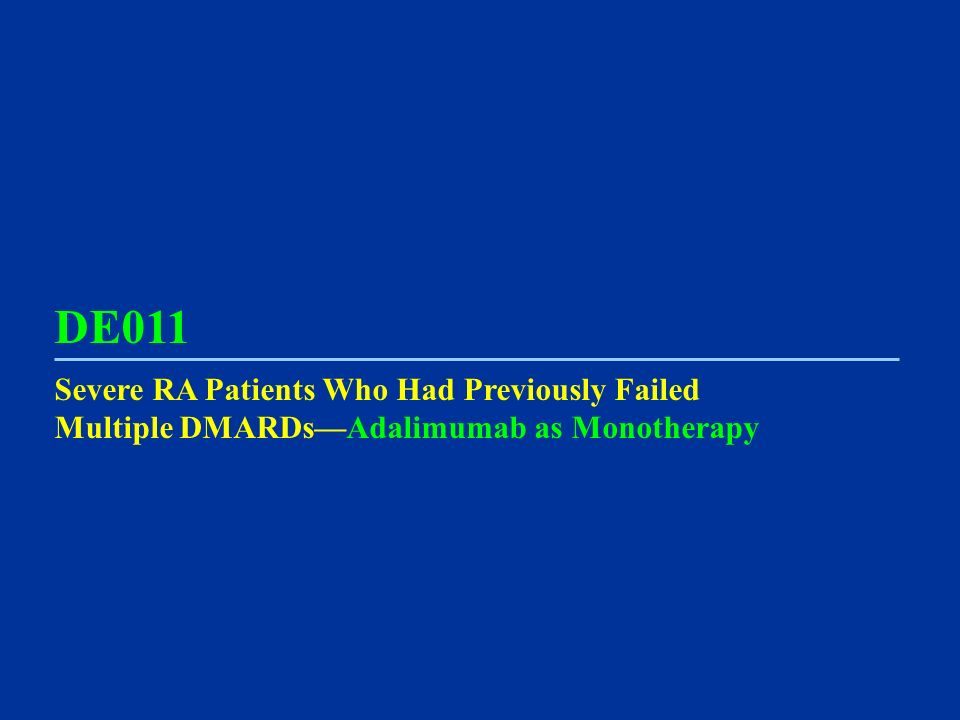 DE011 Severe RA Patients Who Had Previously Failed Multiple DMARDsAdalimumab as Monotherapy