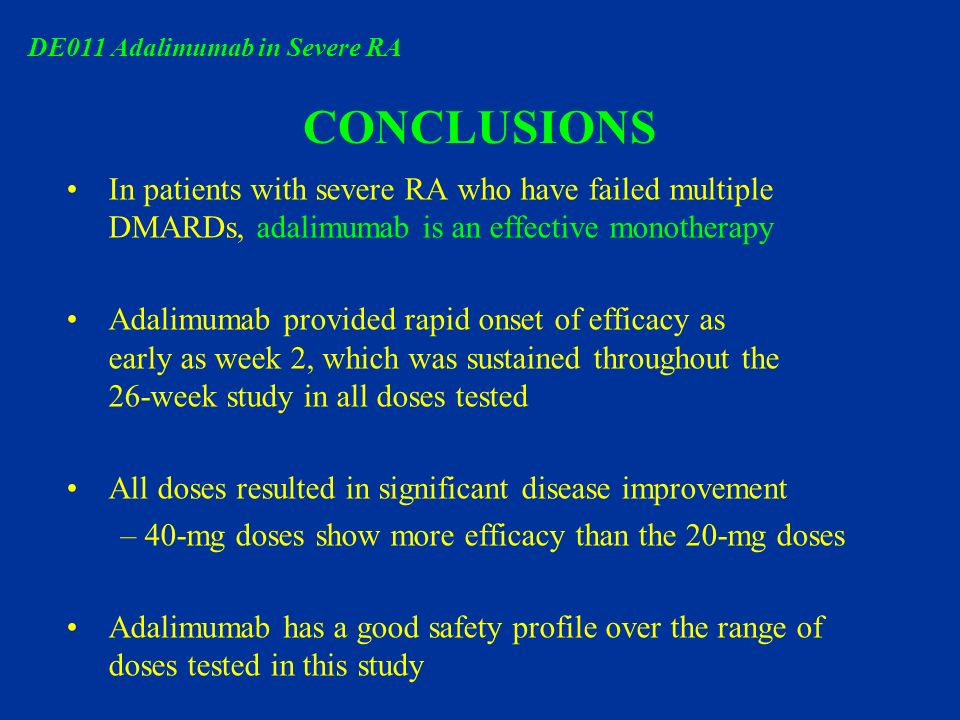 CONCLUSIONS In patients with severe RA who have failed multiple DMARDs, adalimumab is an effective monotherapy Adalimumab provided rapid onset of effi