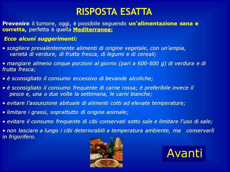La Dieta Mediterranea è… B : Povera di vitamine e proteine D : Sana, corretta e ricca di antiossidanti