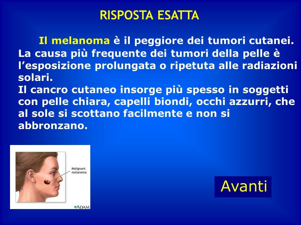Che cosè il melanoma? C :Un tumore cutaneo A :Un frutto tropicale