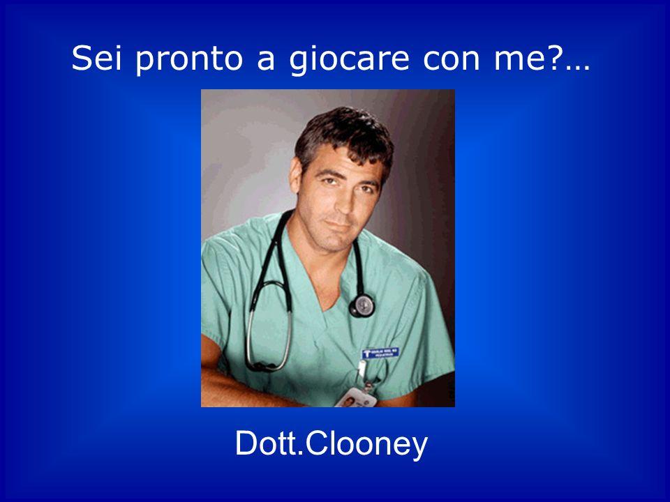Sei pronto a giocare con me?… Dott.Clooney