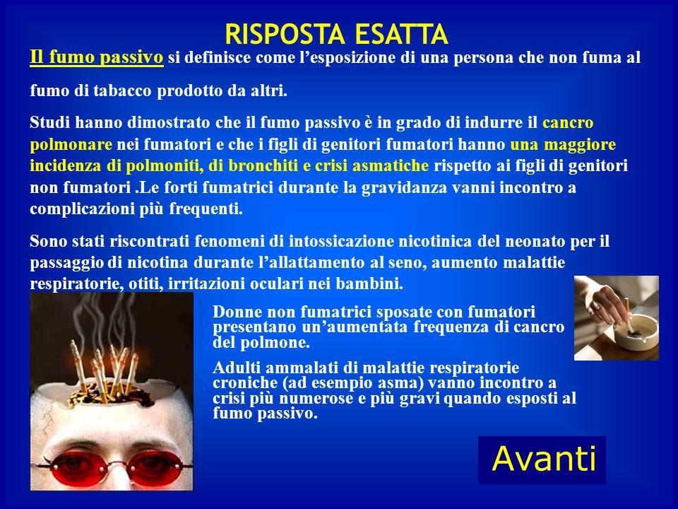 A cosa è soggetto chi subisce il fumo passivo? A : a una maggiore incidenza di polmoniti,bronchiti,crisi asmatiche D : a una perdita di capelli