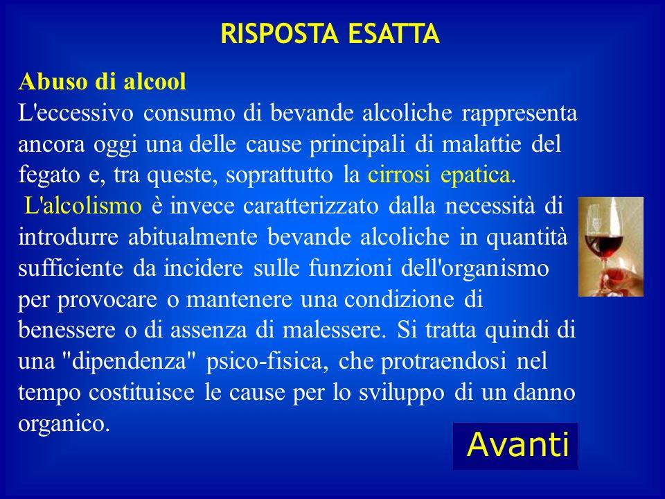 Labuso di alcool è causa di … D : Cirrosi epatica A : Disturbi dellapparato respiratorio