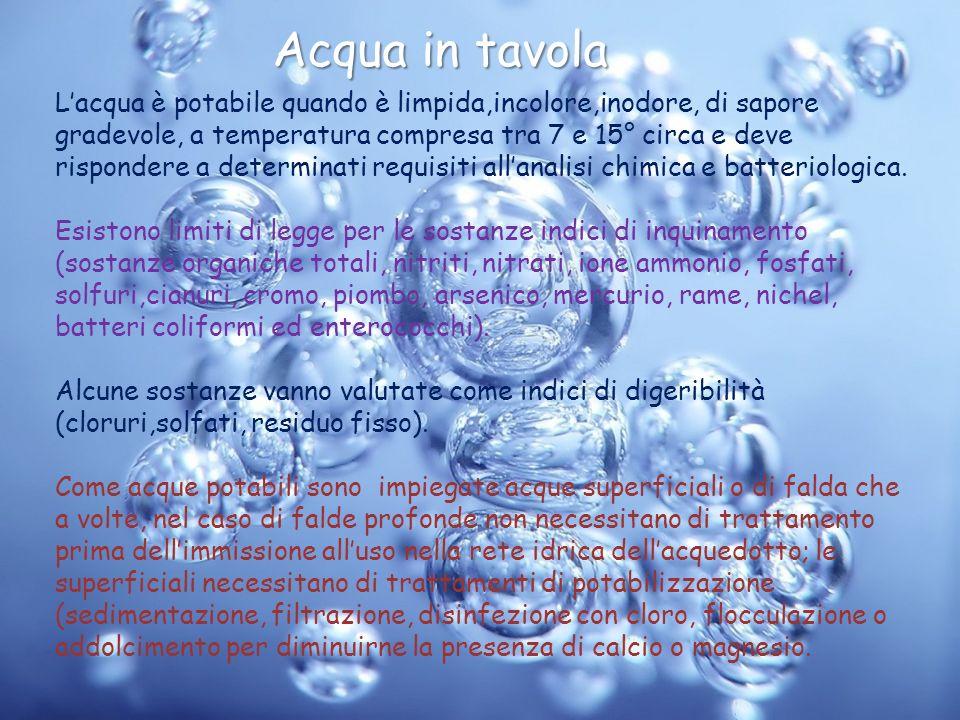Acqua in tavola Lacqua è potabile quando è limpida,incolore,inodore, di sapore gradevole, a temperatura compresa tra 7 e 15° circa e deve rispondere a