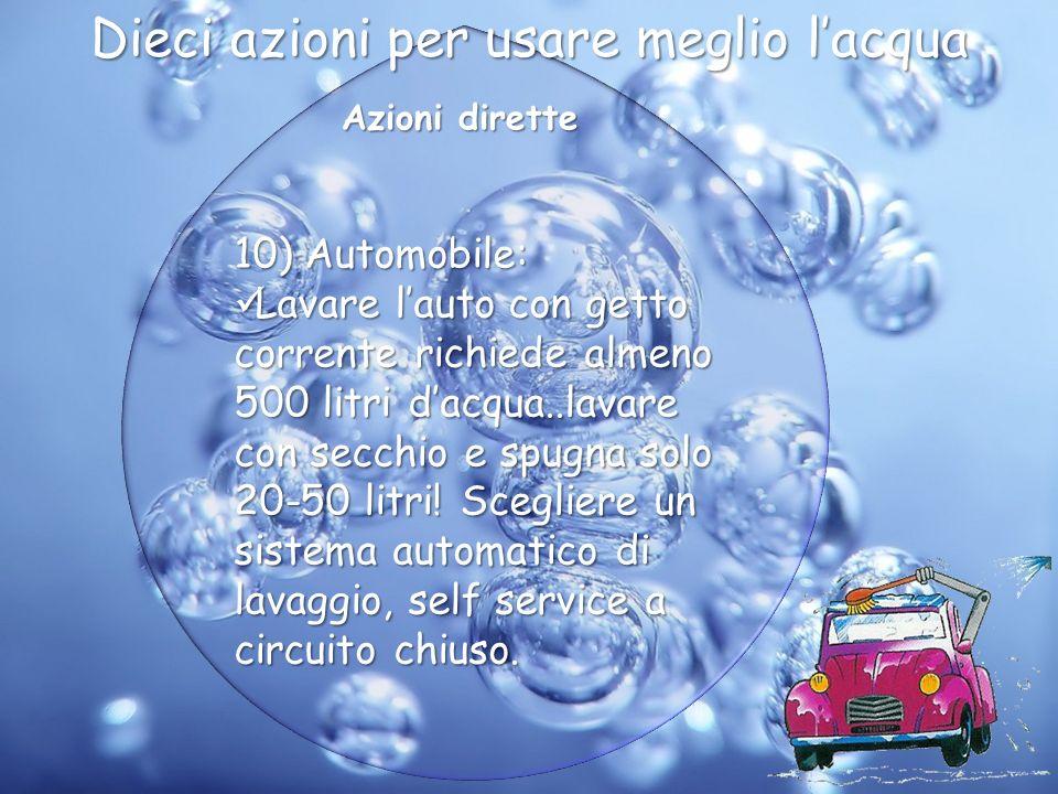 Azioni dirette 10) Automobile: Lavare lauto con getto corrente richiede almeno 500 litri dacqua..lavare con secchio e spugna solo 20-50 litri! Sceglie