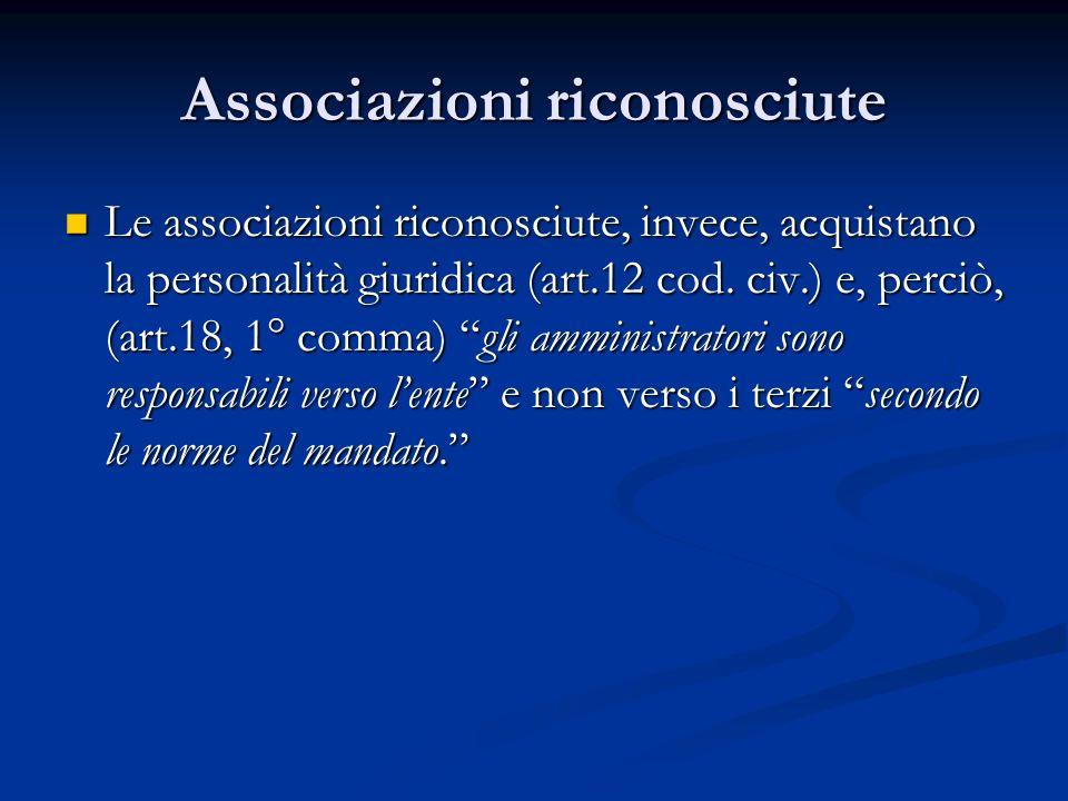 Associazioni riconosciute Le associazioni riconosciute, invece, acquistano la personalità giuridica (art.12 cod.