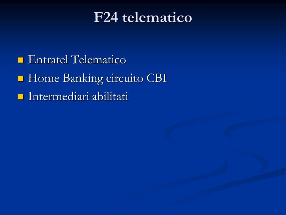 F24 telematico Entratel Telematico Entratel Telematico Home Banking circuito CBI Home Banking circuito CBI Intermediari abilitati Intermediari abilitati
