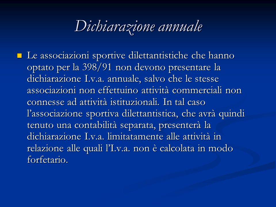 Dichiarazione annuale Le associazioni sportive dilettantistiche che hanno optato per la 398/91 non devono presentare la dichiarazione I.v.a.