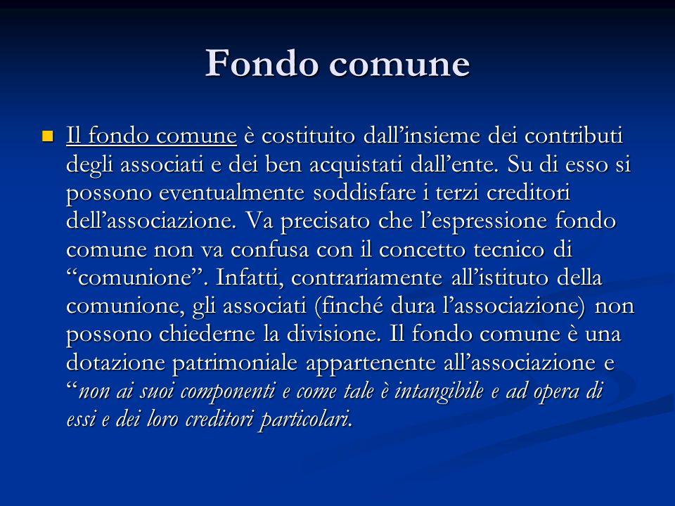 Fondo comune Il fondo comune è costituito dallinsieme dei contributi degli associati e dei ben acquistati dallente.
