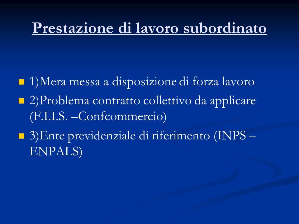 Prestazione di lavoro subordinato 1)Mera messa a disposizione di forza lavoro 2)Problema contratto collettivo da applicare (F.I.I.S.