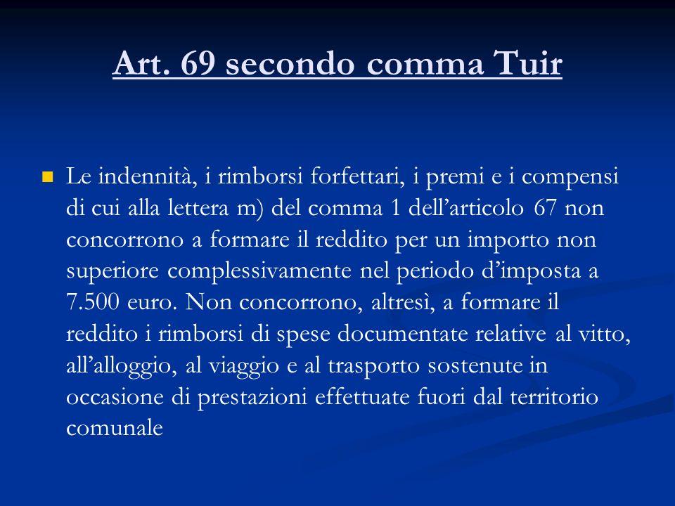Art. 69 secondo comma Tuir Le indennità, i rimborsi forfettari, i premi e i compensi di cui alla lettera m) del comma 1 dellarticolo 67 non concorrono