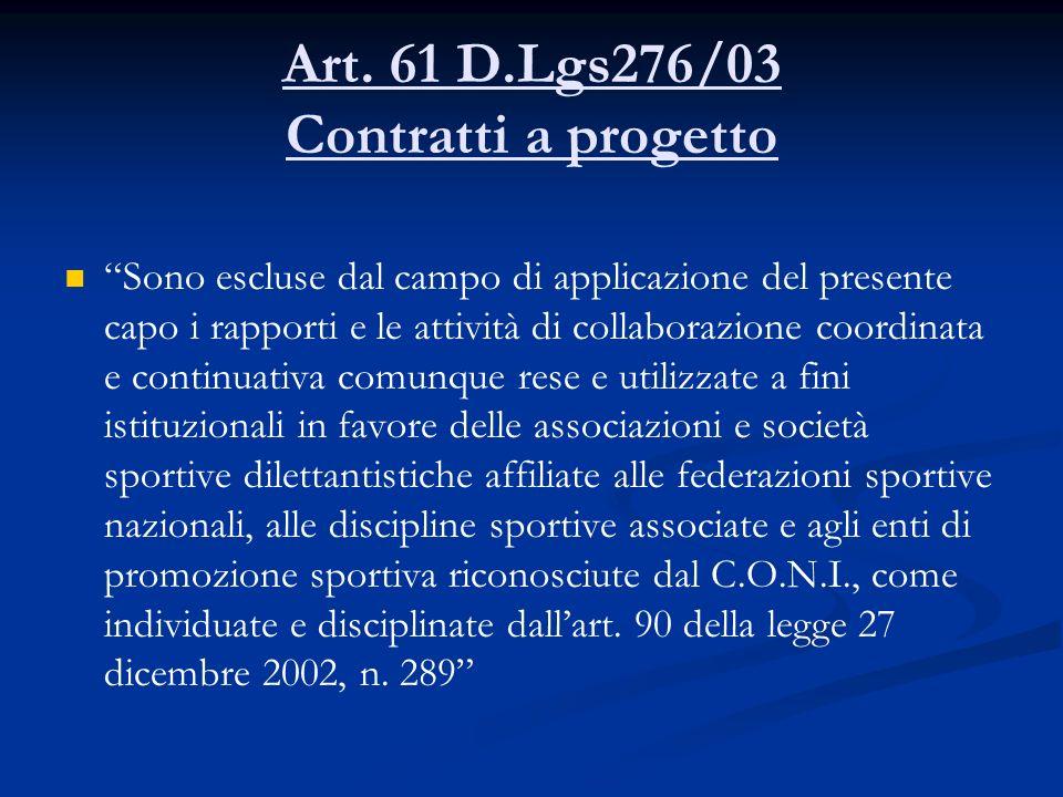 Art. 61 D.Lgs276/03 Contratti a progetto Sono escluse dal campo di applicazione del presente capo i rapporti e le attività di collaborazione coordinat