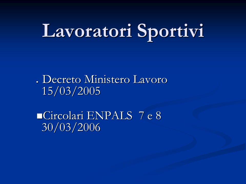 Lavoratori Sportivi Decreto Ministero Lavoro 15/03/2005 Decreto Ministero Lavoro 15/03/2005 Circolari ENPALS 7 e 8 30/03/2006 Circolari ENPALS 7 e 8 30/03/2006