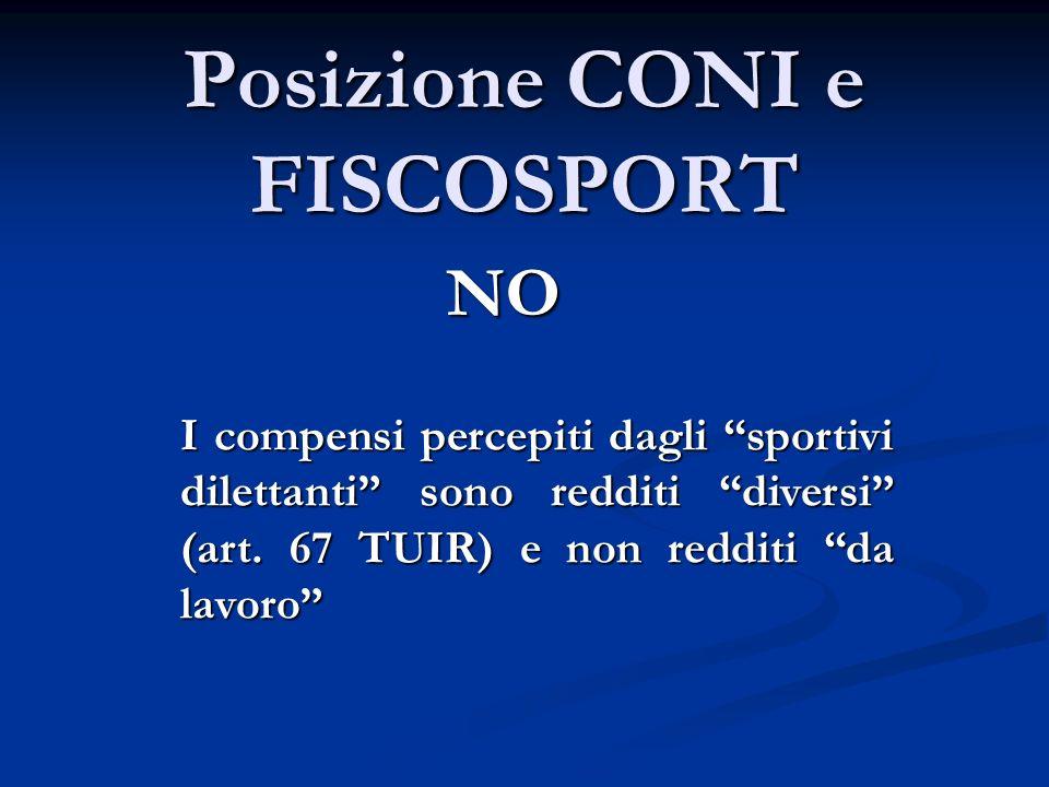 Posizione CONI e FISCOSPORT NO I compensi percepiti dagli sportivi dilettanti sono redditi diversi (art.