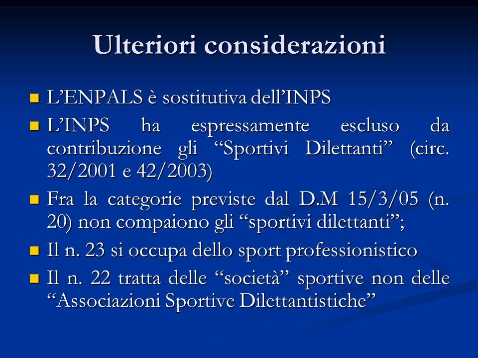 Ulteriori considerazioni LENPALS è sostitutiva dellINPS LENPALS è sostitutiva dellINPS LINPS ha espressamente escluso da contribuzione gli Sportivi Dilettanti (circ.
