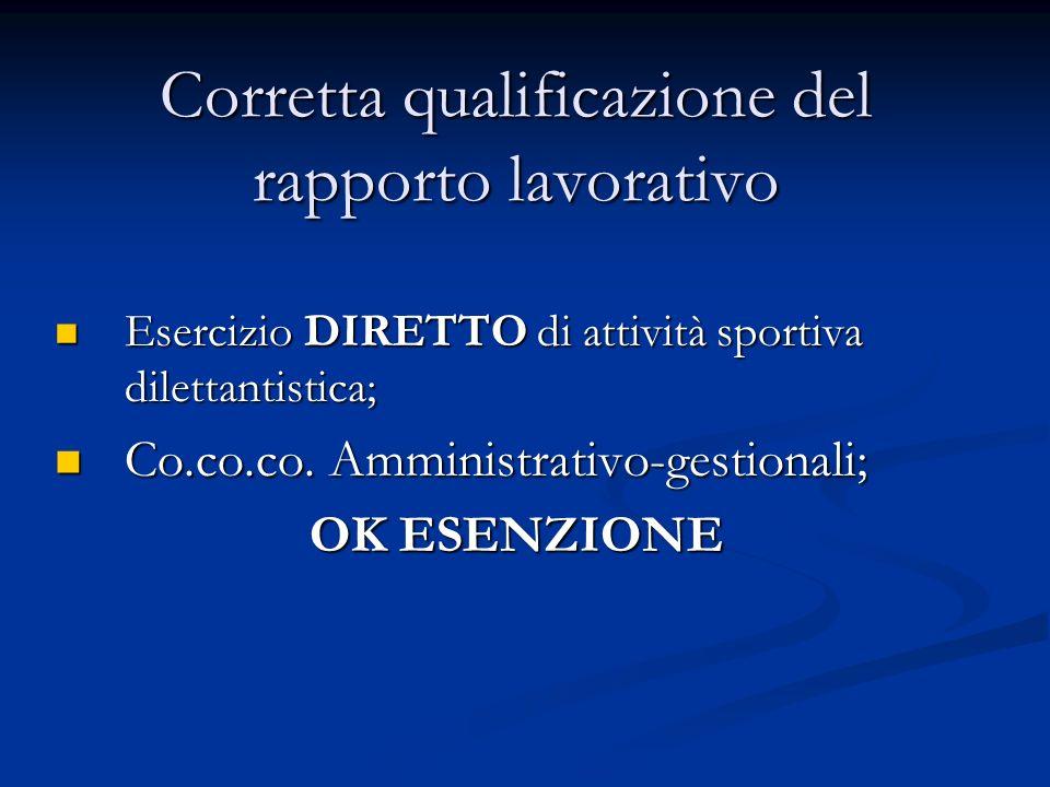 Corretta qualificazione del rapporto lavorativo Esercizio DIRETTO di attività sportiva dilettantistica; Esercizio DIRETTO di attività sportiva dilettantistica; Co.co.co.