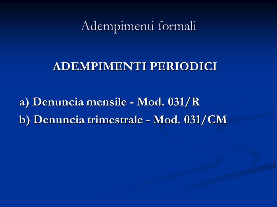 Adempimenti formali ADEMPIMENTI PERIODICI ADEMPIMENTI PERIODICI a) Denuncia mensile - Mod.