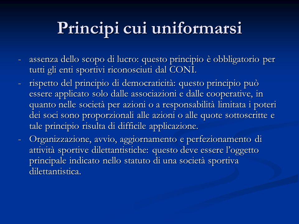 Principi cui uniformarsi -assenza dello scopo di lucro: questo principio è obbligatorio per tutti gli enti sportivi riconosciuti dal CONI.